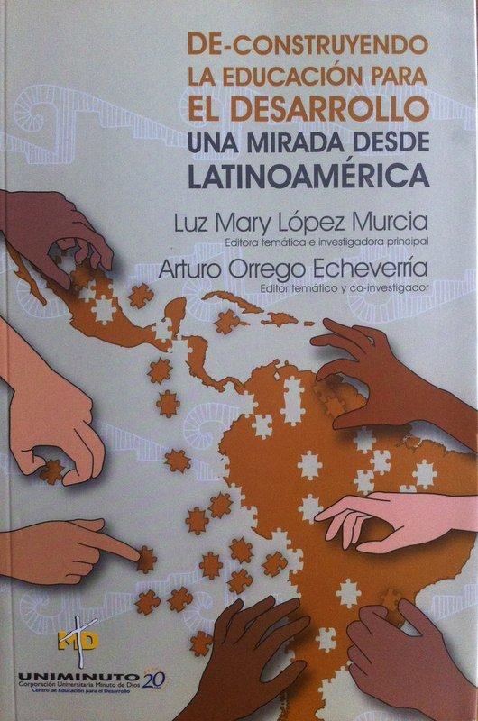 De-construyendo la educación para el desarrollo - Una mirada desde latinoamérica, livro de Luz Mary López Murcia, Arturo Orrego Echeverría