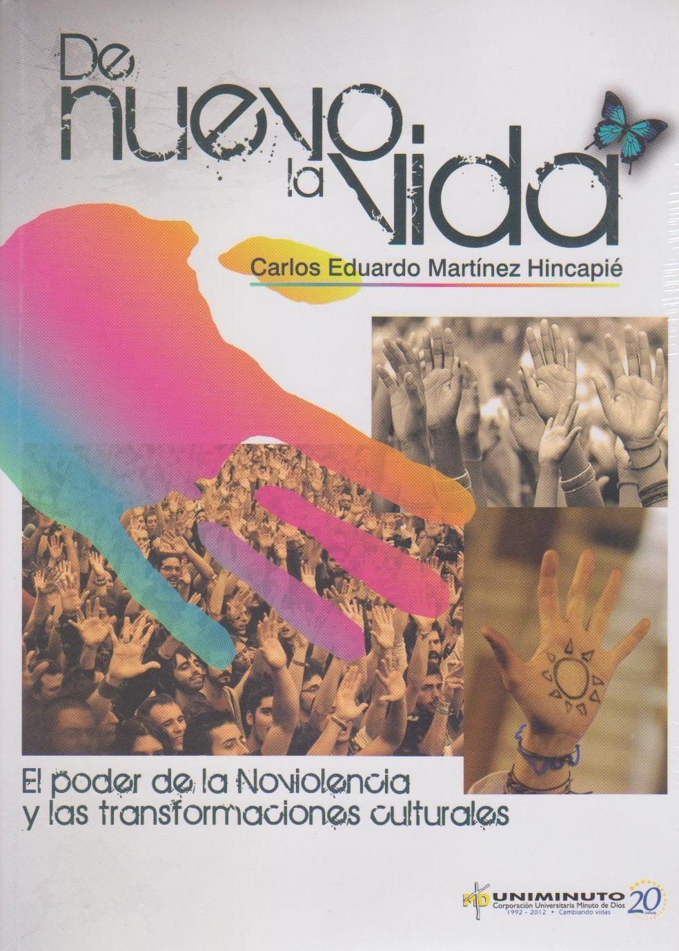 De nuevo la vida - El poder de la Noviolencia y las transformaciones culturales, livro de Carlos Eduardo Martínez Hincapié