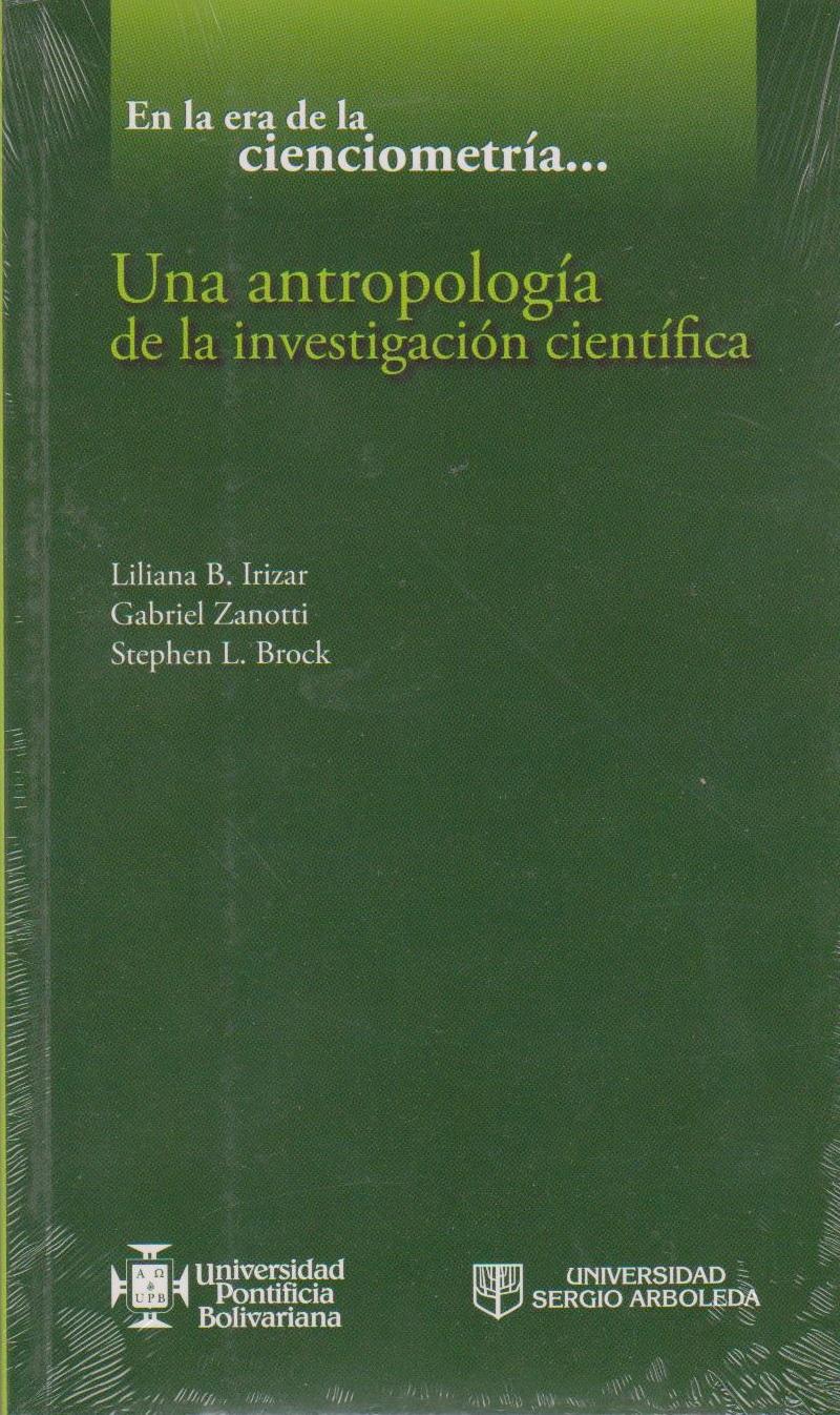 En la era de la cienciometría… Una antropología de la investigación científica, livro de Liliana Beatriz Irizar, Gabriel Zanotti, Stephen L. Brock
