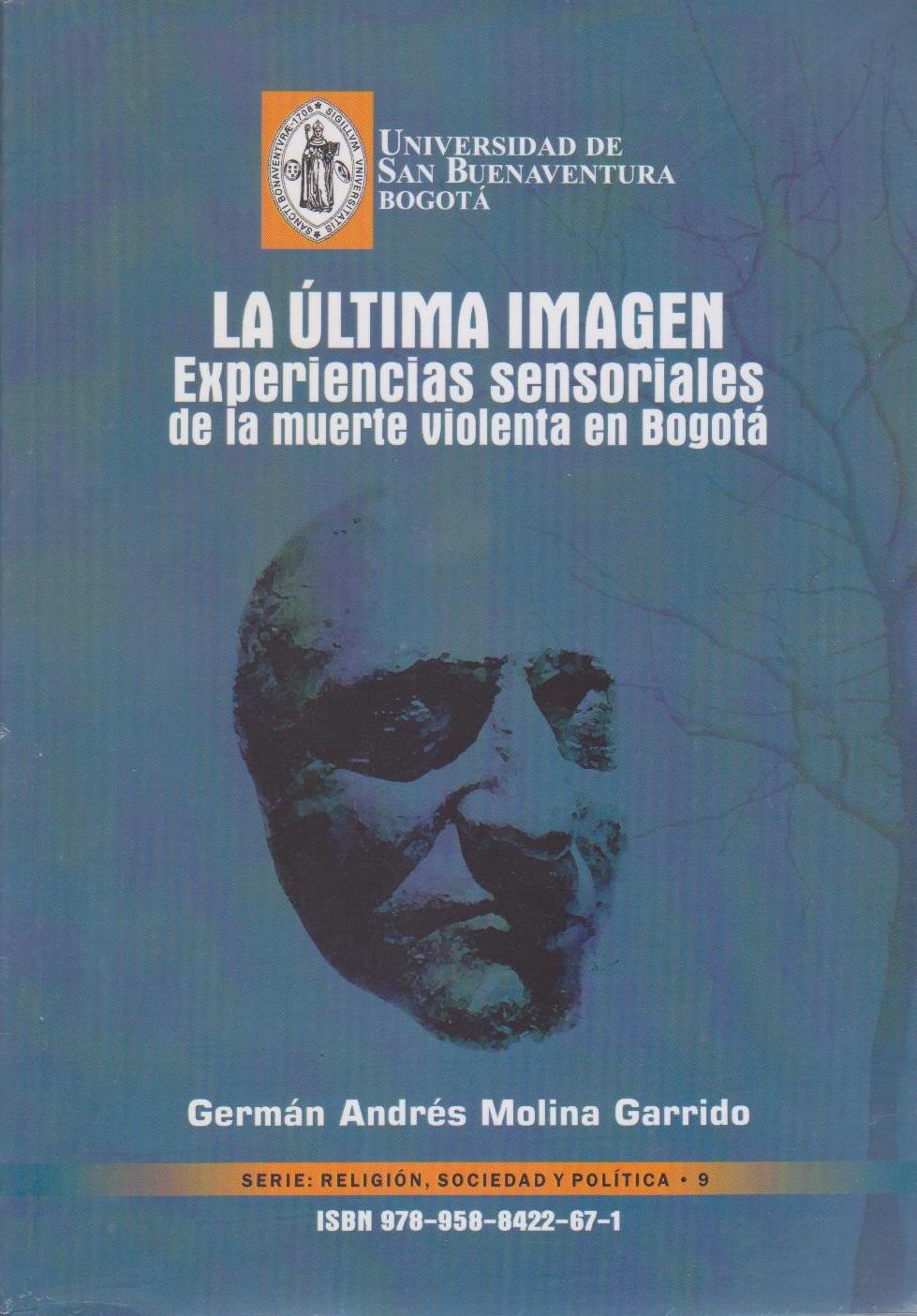 La última imagen: Experiencias sensoriales de la muerte violenta en Bogotá, livro de Germán Andrés Molina Garrido