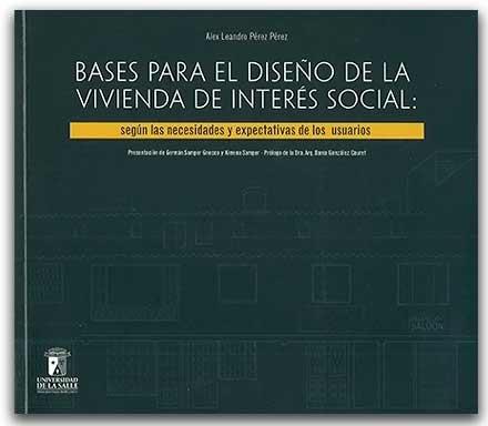 Bases para el diseño de la vivienda de interés social - Según las necessidades y expectativas de los usuarios, livro de Alex Leandro Pérez Pérez