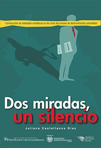 Dos miradas, un silencio - Construcción de realidades mediáticas en las crisis del proceso de desmovilización paramilitar, livro de Juliana Castellanos Díaz