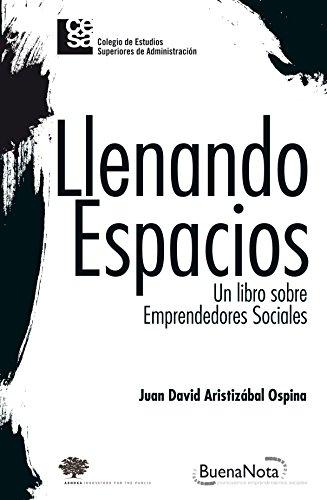 Llenando espacios - Un libro sobre emprendedores sociales, livro de Juan David Aristizábal Ospina