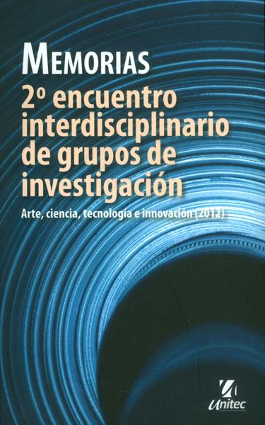 Memorias - 2º encuentro interdisciplinario de grupos de investigación - Arte, ciencia, tecnología e innovación (2012), livro de Vários