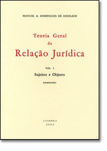 Teoria Geral da Relação Juridica - Vol I, livro de Manuel António Domingues Andrade