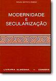 Modernidade e Secularização, livro de Miguel Baptista Pereira