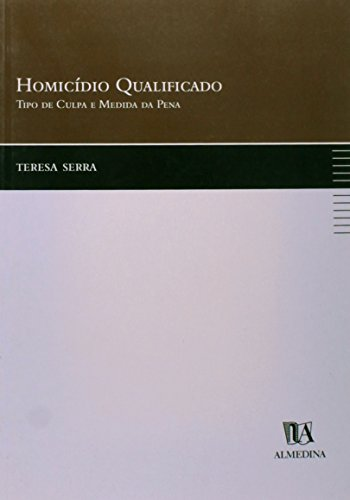Homicídio Qualificado - Tipo de Culpa e Medida da Pena, livro de Teresa Serra