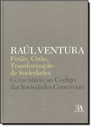Fusão, Cisão, Transformação de Sociedades - Comentário ao Código das Sociedades Comerciais, livro de Raúl Ventura