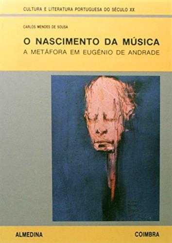 O Nascimento da Música - A Metáfora em Eugénio de Andrade, livro de Carlos Alberto Mendes Sousa