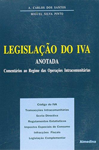 Legislação do IVA - Anotada, livro de Antonio Carlos dos Santos, Miguel André Horta Pereira Silva Pinto