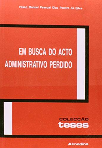 Em Busca do Acto Administrativo Perdido, livro de Vasco Pereira da Silva
