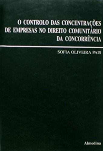 O Controlo das Concentrações de Empresas no Âmbito do Direito Comunitário da Concorrência, livro de Sofia Oliveira Pais