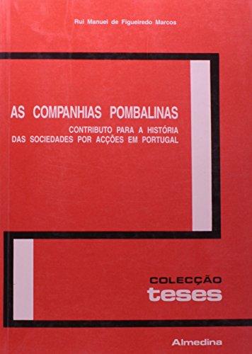 As Companhias Pombalinas - Contributo para a História das Sociedades por Acções em Portugal, livro de Rui Manuel Figueiredo Marcos