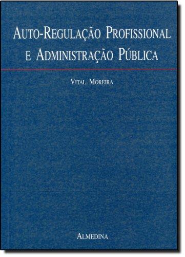 Auto-Regulação Profissional e Administração Pública, livro de Vital Moreira