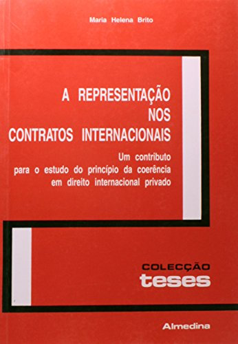 A Representação nos Contratos Internacionais - Um Contributo para o Estudo do Princípio da Corência em Direito Internacional Privado, livro de Maria Helena Barros de Brito