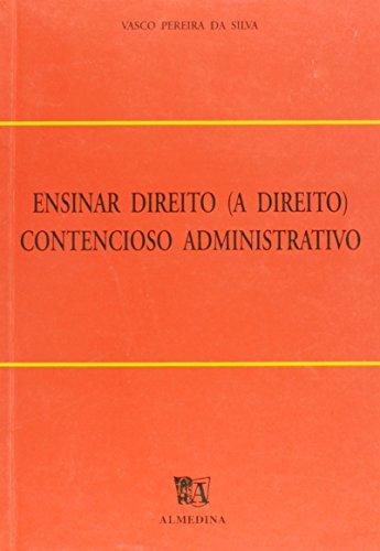 Ensinar Direito (A Direito) Contencioso Administrativo, livro de Vasco Manuel Dias Pereira Silva
