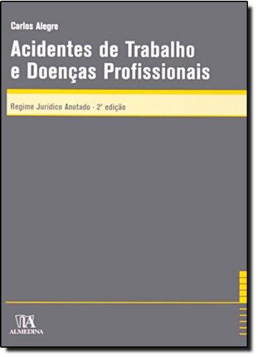 Acidentes de Trabalho e Doenças Profissionais - Regime Jurídico Anotado, livro de Carlos Alegre
