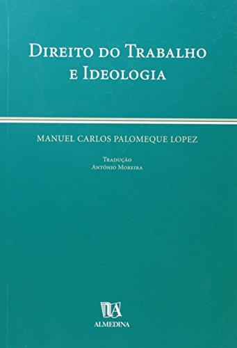 Direito do Trabalho e Ideologia, livro de Manuel Carlos Palomeque Lopez