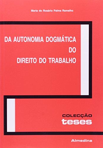 Da Autonomia Dogmática do Direito do Trabalho, livro de Maria do Rosário Palma Ramalho