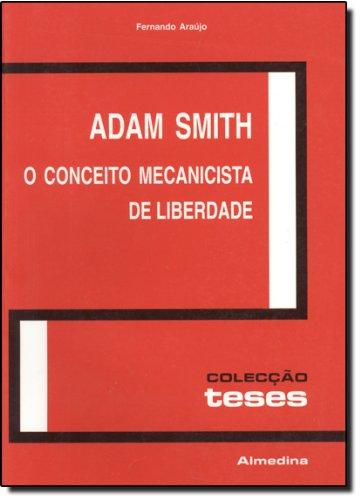 Adam Smith - O Conceito Mecanicista de Liberdade, livro de Fernando Araújo
