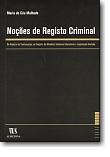 Noções de Registo Criminal - De Registo de Contumazes, de Registo de Medidas Tutelares Educativas e Legislação Anotada, livro de Maria do Céu Malhado