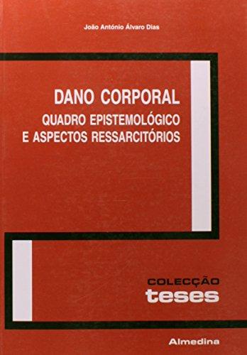 Dano Corporal - Quadro Epistemológico e Aspectos Ressarcitórios, livro de João António Álvaro Dias