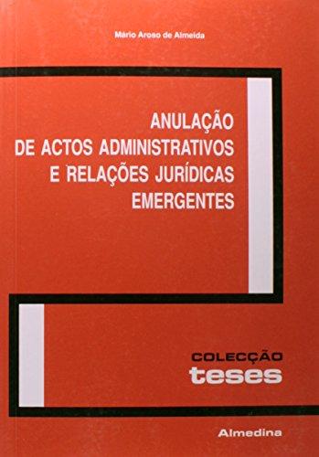 Anulação de Actos Administrativos e Relações Jurídicas Emergentes, livro de Mário Aroso de Almeida