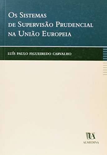 Os Sistemas de Supervisão Prudencial na União Europeia, livro de Luís Paulo Figueiredo Carvalho