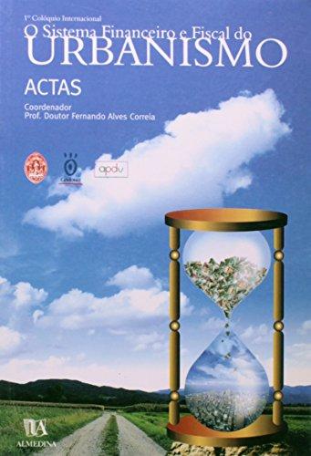 1.º Colóquio Internacional - O Sistema Financeiro e Fiscal do Urbanismo - Ciclo de Colóquios: O Direito do Urbanismo do Séc. XXI, livro de Vários