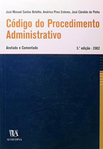 Código do Procedimento Administrativo, Anotado e Comentado, livro de José Manuel Santos Botelho, Américo J. Pires Esteves, José Cândido de Pinho