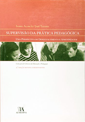 Supervisão da Prática Pedagógica - Uma Perspectiva de Desenvolvimento e Aprendizagem, livro de Isabel Alarcão, José Tavares