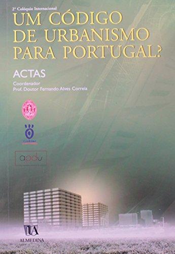 Um Código de Urbanismo Para Portugal? - Ciclo de Colóquios: O Direito do Urbanismo do Século XXI, livro de Vários