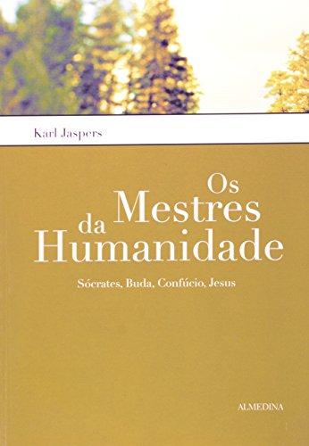Os Mestres da Humanidade - Sócrates, Buda, Confúcio, Jesus, livro de Karl Jaspers