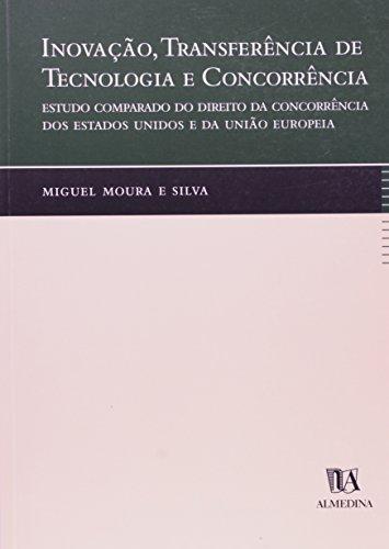 Inovação, Transferência de Tecnologia e Concorrência: Estudo Comparado do Direito da Concorrência dos Estados Unidos e da União Europeia, livro de Miguel Moura e Silva
