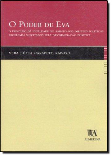 O Poder de Eva - O Principio da Igualdade no Âmbito dos Direitos Políticos, Problemas Suscitados pela Discriminação Positiva, livro de Vera Lúcia Carapeto Raposo