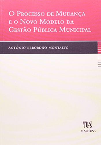 O Processo de Mudança e o Novo Modelo da Gestão Pública Municipal, livro de António Rebordão Montalvo