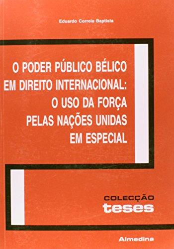 O Poder Público Bélico em Direito Internacional: O Uso da Força pelas Nações Unidas em Especial, livro de Eduardo Correia Baptista