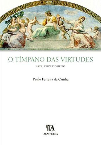 O Tímpano das Virtudes - Arte, Ética e Direito, livro de Paulo Ferreira da Cunha