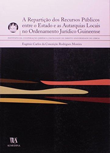 A Repartição dos Recursos Públicos entre o Estado e as Autarquias Locais no Ordenamento Jurídico Guineense, livro de Eugénio Carlos da Conceição Rodrigues Moreira