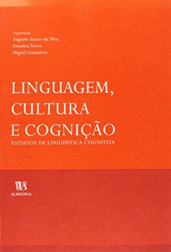 Linguagem, Cultura e Cognição, Estudos de Linguística Cognitiva - Vol II, livro de Augusto Soares da Silva | Amadeu Torres | Miguel Gonçalves