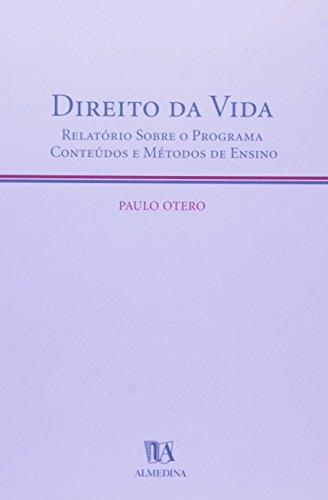 Direito da Vida - Relatório sobre o Programa Conteúdos e Métodos de Ensino, livro de Paulo Otero