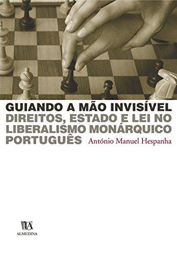 Guiando a Mão Invisível - Direitos, Estado e Lei no Liberalismo Monárquico Português, livro de António Manuel Hespanha