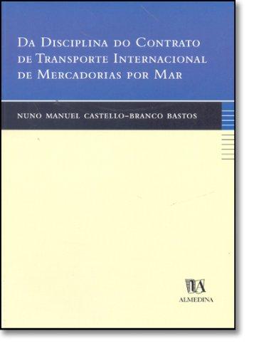 Da Disciplina do Contrato de Transporte Internacional de Mercadorias por Mar, livro de Nuno Manuel Castelo-Branco Bastos
