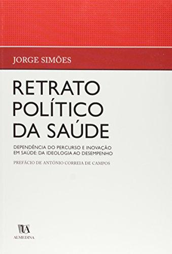 Retrato Político da Saúde - Dependência do Percurso e Inovação em Saúde: Da Ideologia ao Desempenho, livro de Jorge Simões