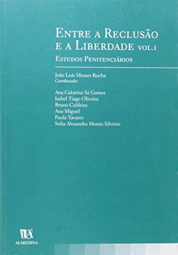 Entre a Reclusão e a Liberdade (Estudos Penitenciários) Vol. I, livro de Coordenação: João Luís Moraes Rocha
