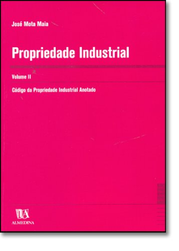 Propriedade Industrial - Volume II - Código da Propriedade Industrial Anotado, livro de José Mota Maia