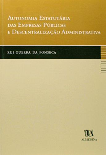 Autonomia Estatutária das Empresas Públicas e Descentralização Administrativa, livro de Rui Guerra da Fonseca