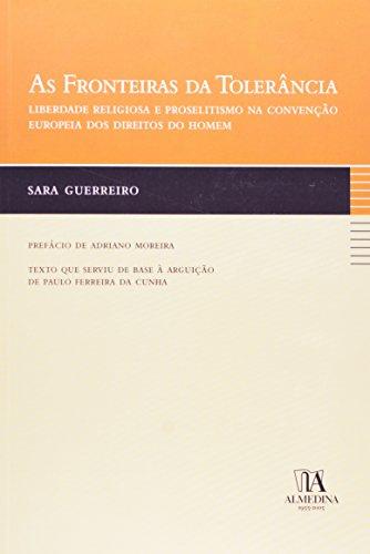 As Fronteiras da Tolerância - Liberdade Religiosa e Proselitismo na Convenção Europeia dos Direitos do Homem, livro de Sara Guerreiro