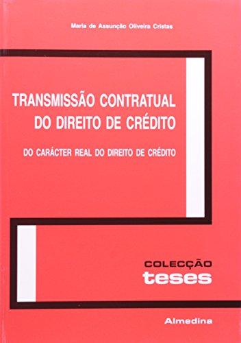 Transmissão Contratual do Direito de Crédito - Do Carácter Real do Direito de Crédito, livro de Maria de Assunção Oliveira Cristas