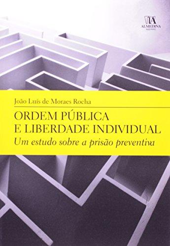 Ordem Pública e Liberdade Individual - Um estudo sobre a prisão preventiva, livro de João Luís de Moraes Rocha